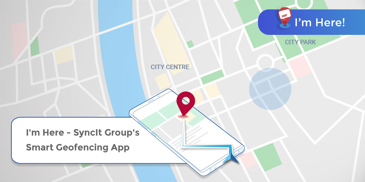 I'm Here – SyncIt Group's Smart Geofencing App