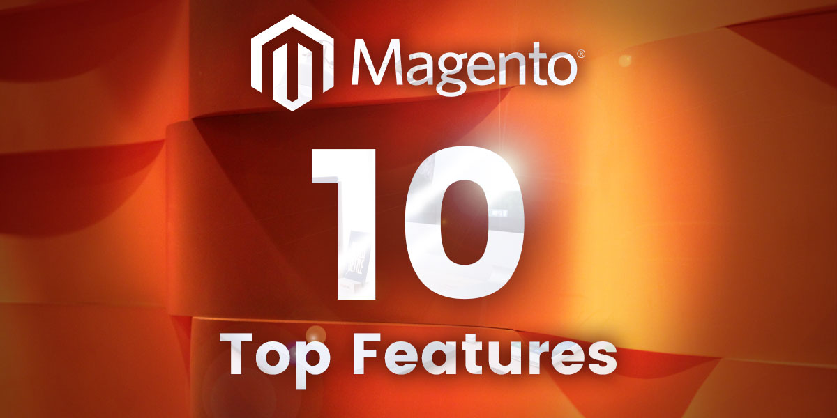 Top 10 Features in Magento 2 Commerce